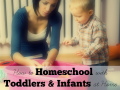 How to Homeschool with Toddlers & Infants at Home