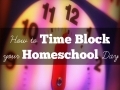 How to Time Block Your Homeschool Day