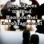 Five Places to Find Homeschool Encouragement