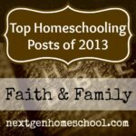 Top Homeschooling Posts of 2013: Faith, Family