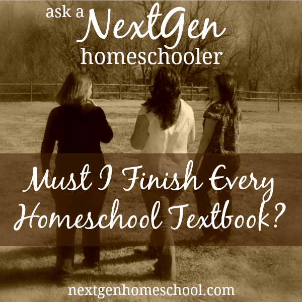 Ask a NextGen Homeschooler: Must I Finish Every Textbook?