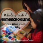 Whole-Hearted Homeschooling: It's Not What You Do, But Why