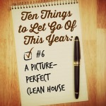 Ten Things to Let Go of This Year: Perfect House