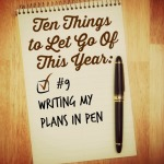 Ten Things to Let Go of This Year: Writing Plans in Pen