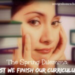 Spring Dilemma: Must We Finish Curriculum?