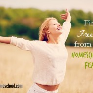 Find Freedom From Your Homeschooling Fears